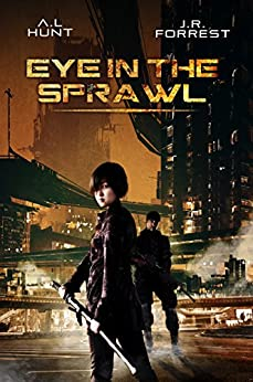 Eye On The Sprawl: Dystopia Espionage Thriller by [Hunt, Ashley L., Forrest, Jordanna R.]
