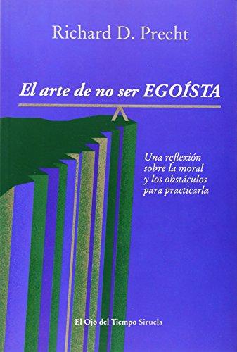 Descargar Libro El Arte De No Ser Egoísta. Una Reflexión Sobre La Moral Y Los Obstáculos Para Practicarla Richard David Precht