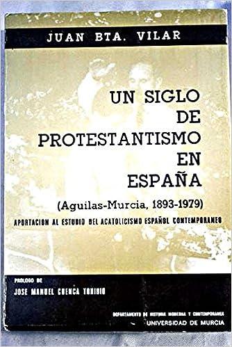 Un siglo de protestantismo en España: Aguilas, Murcia, 1893-1979 ...