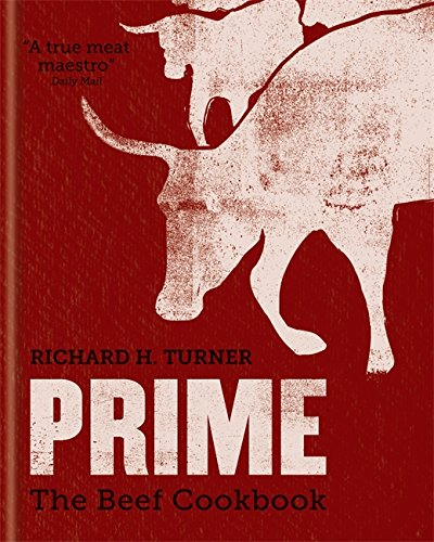 Prime: The Beef CookBook by Richard H. Turner