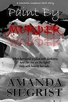 Paint By Murder: A Romantic Suspense Short Story by [Siegrist, Amanda ]