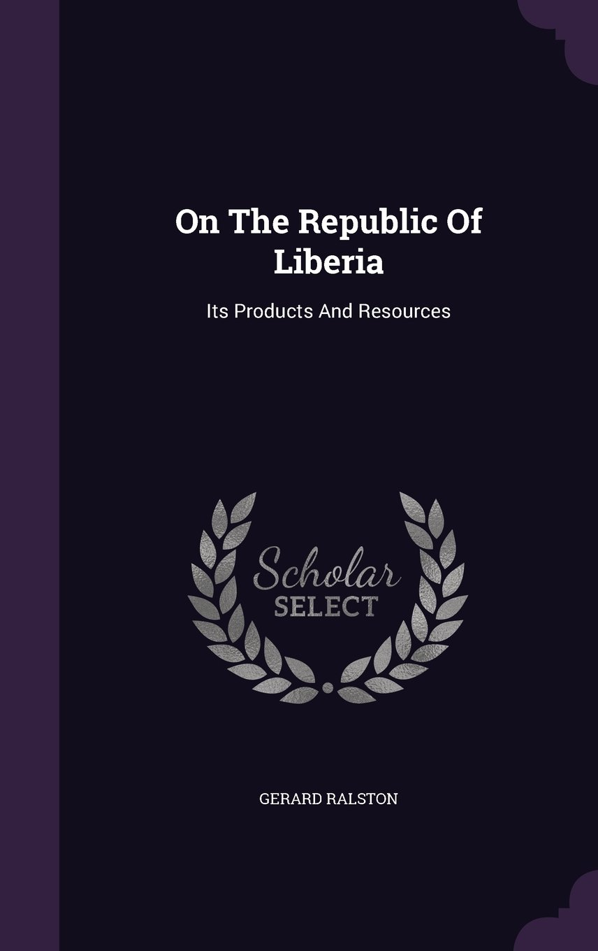 Download On The Republic Of Liberia: Its Products And Resources pdf