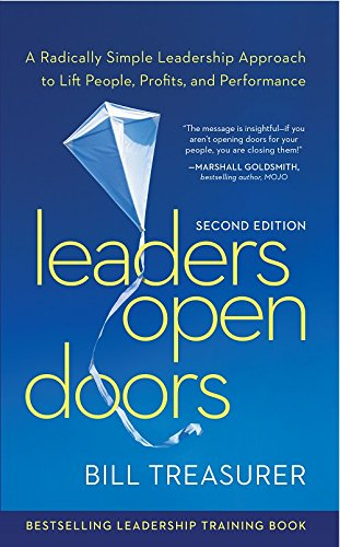 Leaders Open Doors, 2nd Edition: A Radically Simple Leadership Approach to Lift People, Profits, a