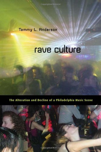 Read Online Rave Culture: The Alteration and Decline of a Philadelphia Music Scene PDF