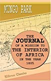 The Journal of a Mission to the Interior of Africa, in the Year 1805 : Together with Other Documents, Official and Private, Relating to the Same Mission, to Which Is Prefixed an Account of the Life of Mr. Park, Park, Mungo, 1402165935