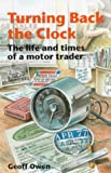 Turning Back the Clock : The Life and Times of a Motor Trader, Owen, Geoff, 0948358068