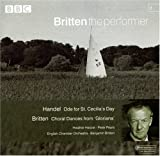 Handel: Ode for St. Cecilia's Day / Britten: Choral Dances from Gloriana (Britten The Performer)