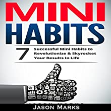 Mini Habits: 7 Successful Mini Habits to Revolutionize & Skyrocket Your Results in Life Audiobook by Jason Marks Narrated by Commodore James