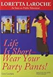 Life Is Short Wear Your Party Pants