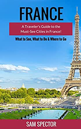 Amazon.com: France: A Traveler's Guide to the Must-See