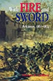 WITH FIRE & SWORD: ARKANSAS, 1861-1874 (Histories of Arkansas), THOMAS A. DEBLACK, 1557287406