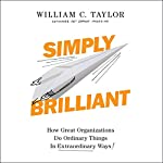 Simply Brilliant: How Great Organizations Do Ordinary Things in Extraordinary Ways | William C. Taylor