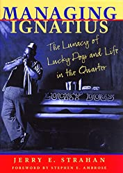 Managing Ignatius: The Lunacy of Lucky Dogs and Life in the Quarter
