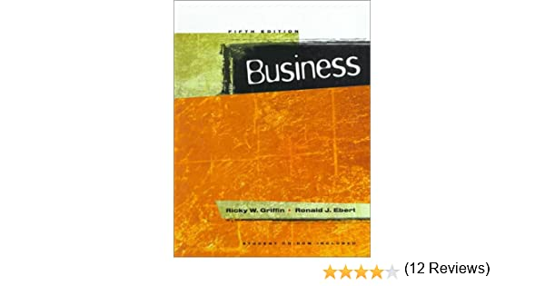 Business 5th edition ricky w griffin ronald j ebert business 5th edition ricky w griffin ronald j ebert 9780834216853 amazon books fandeluxe Image collections