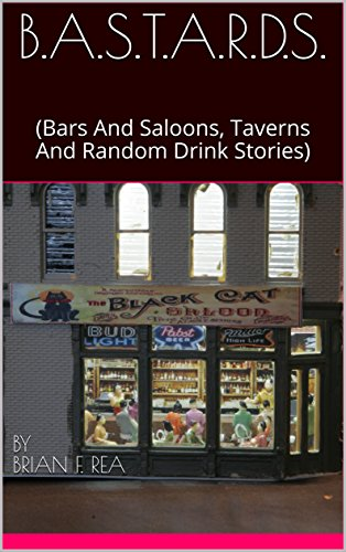 B.A.S.T.A.R.D.S.: (Bars And Saloons, Taverns And Random Drink Stories) (BASTARDS) by by Brian F. Rea