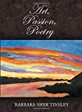 img - for Art, Passion, Poetry by Barbara Sher Tinsley (2015-04-22) book / textbook / text book