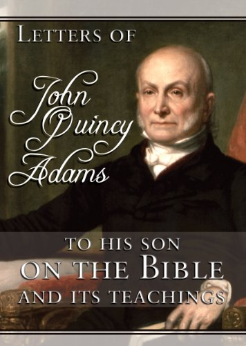 Letters of John Quincy Adams to His Son on the Bible and Its Teachings by [Adams, John Quincy]