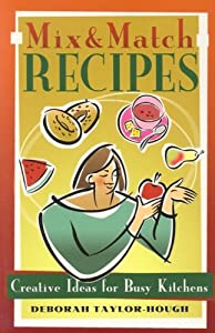 Mix and Match Recipes: Creative Recipes for Busy Kitchens