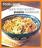Quick from Scratch Pasta, Food and Wine Magazine Staff and Sterling Publishing Company Staff, 0916103870