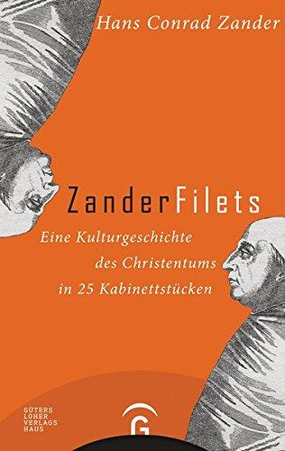 Zanderfilets: Eine Kulturgeschichte des Christentums in 25 Kabinettstücken Gebundenes Buch – 25. Mai 2015 Hans Conrad Zander Gütersloher Verlagshaus 3579070371 Bibel / Humor