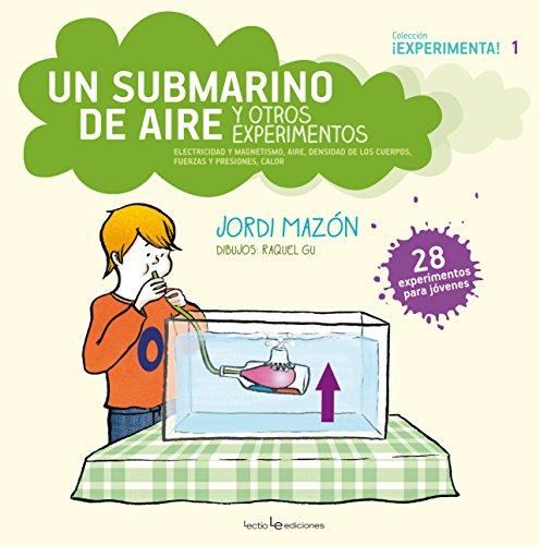 Un Submarino De Aire Y Otros Experimentos (¡Experimenta!) por Mazón Bueso, Jordi,Garcia Ulldemolins, Raquel