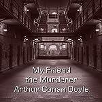 My Friend the Murderer   Arthur Conan Doyle