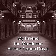 My Friend the Murderer Audiobook by Arthur Conan Doyle Narrated by Felbrigg Napoleon Herriot
