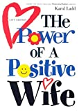 The Power of a Positive Wife, Karol Ladd, 1582293635