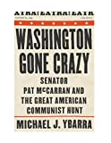 Washington Gone Crazy, Michael J. Ybarra, 1586420658