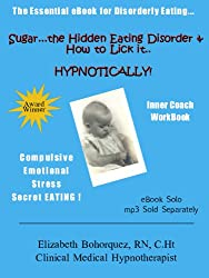 GOING SOLO! Sugar...the Hidden Eating Disorder & How to Lick It....HYPNOTICALLY! Part Four - The 40 Day Inner Coach Workbook (GOING SOLO!  Sugar...the ... & How to Lick It.... HYPNOTICALLY!)