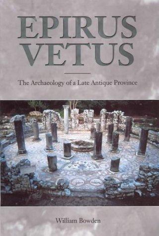 Epirus Vetus: The Archaeology of Late Antiquity (Duckworth Archaeology) PDF