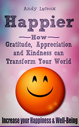 Happier Gratitude Appreciation Transform Happiness ebook