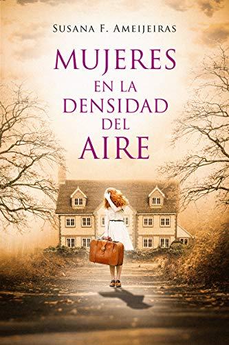Mujeres en la densidad del aire: Cuando los límites entre locura y realidad se difuminan, solo queda arriesgarse para averiguar la verdad por Fernández Ameijeiras, Susana