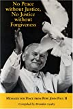 No Peace Without Justice, No Justice Without Forgiveness, John Paul II, 1853909866