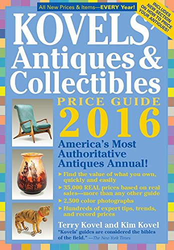 (Kovels' Antiques & Collectibles Price Guide 2016 (Kovels' Antiques & Collectibles Price List))