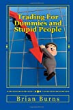 Trading for Dummies and Stupid People, Brian Burns, 149483281X
