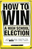 img - for How To Win a High School Election : Advice and Ideas from Over 1,000 High School Seniors book / textbook / text book