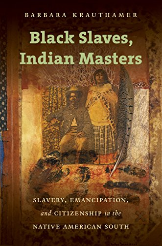 Search : Black Slaves, Indian Masters: Slavery, Emancipation, and Citizenship in the Native American South