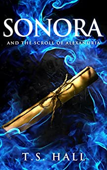 Sonora and the Scroll of Alexandria (Book #2) by [Hall, T.S.]
