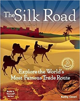 Book The Silk Road: Explore the World's Most Famous Trade Route with 20 Projects (Build It Yourself)