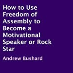 How to Use Freedom of Assembly to Become a Motivational Speaker or Rock Star | Andrew Bushard