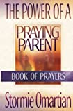 The Power of a Praying Parent, Stormie Omartian, 0736914080