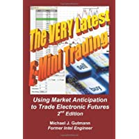 The Very Latest E-Mini Trading, 2nd Edition: Using Market Anticipation to Trade Electronic Futures