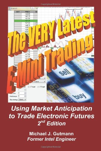The Very Latest E-Mini Trading, 2nd Edition: Using Market Anticipation to Trade Electronic Futures by CreateSpace Independent Publishing Platform