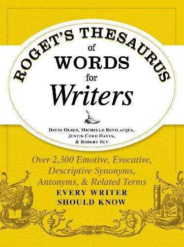 (Roget's Thesaurus of Words for Writers: Over 2,300 Emotive, Evocative, Descriptive Synonyms, Antonyms, and Related Terms Every Writer Should Know)