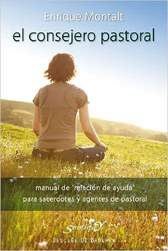 El consejero pastoral: Manual de relación de ayuda para sacerdotes y agentes de pastoral Serendipity: Amazon.es: Montalt Alcayde, Enrique: Libros