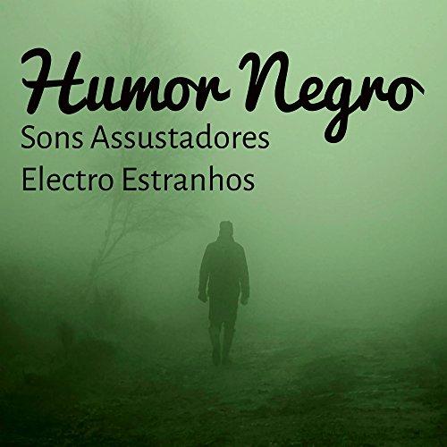 Humor Negro - Musica para A Melhor Festa de Outubro com Sons Assustadores Electro -