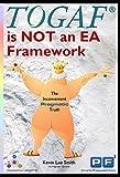 TOGAF is NOT an EA Framework: The Inconvenient