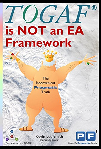 TOGAF is NOT an EA Framework: The Inconvenient Pragmatic Truth (English Edition)