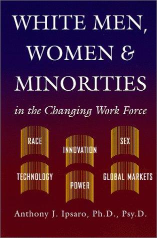 White Men, Women & Minorities in the Changing Work Force Anthony J. Ipsaro